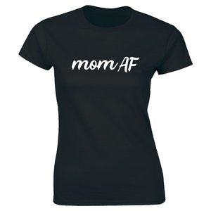 Mom AF Mother Mommy T-shirt Best Mama Ever Gift